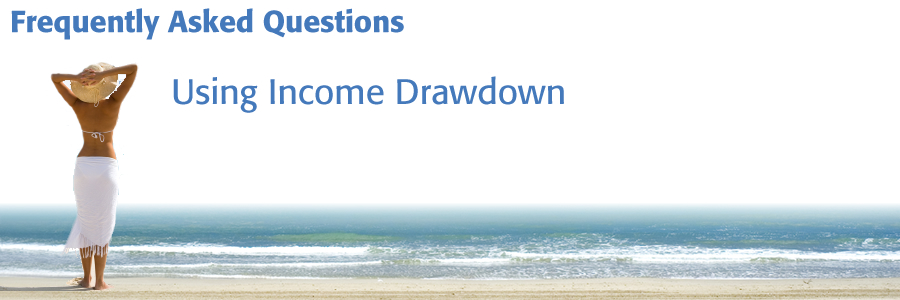 Income Drawdown Frequently Asked Questions